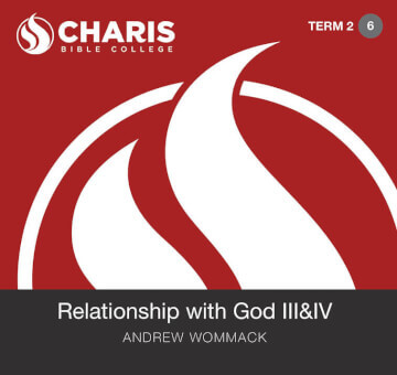Module 06 - Relationship with God III & IV