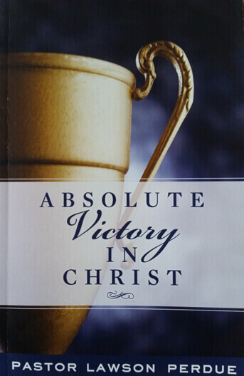 Absolute Victory In Christ by Pastor Lawson Perdue